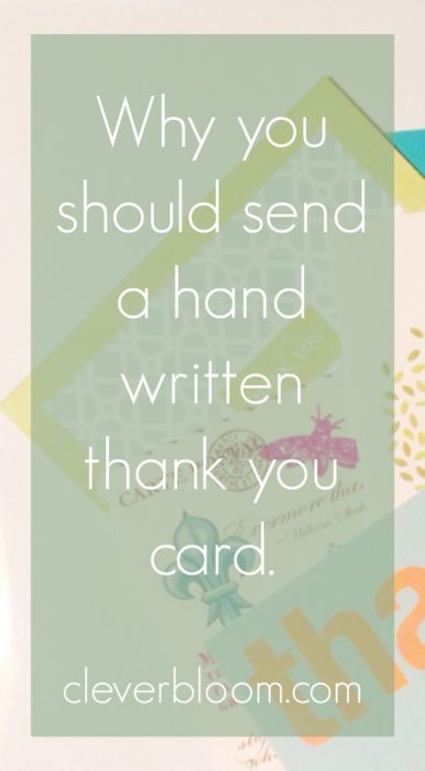 Visit cleverbloom.com to learn some of the reasons Why You Should Send A Hand Written Thank You Card.